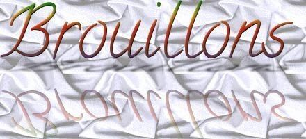 BROUILLONS